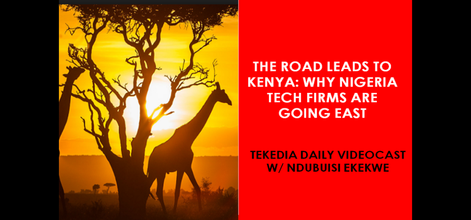 The Road Leads To Kenya: Why Nigeria Tech Firms Are Going East [Video]