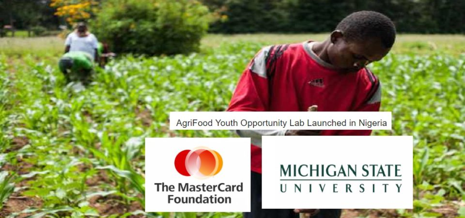 ATTEND & APPLY: MasterCard FDN Unveiling $13 Million Youth Agriculture Lab In Nigeria, Other