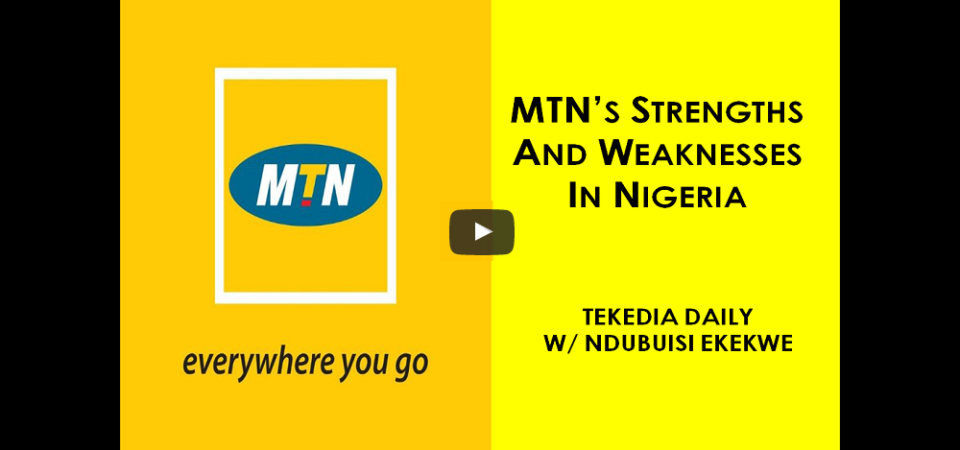 The Strengths and Weaknesses of MTN Nigeria –  [Video Updated]