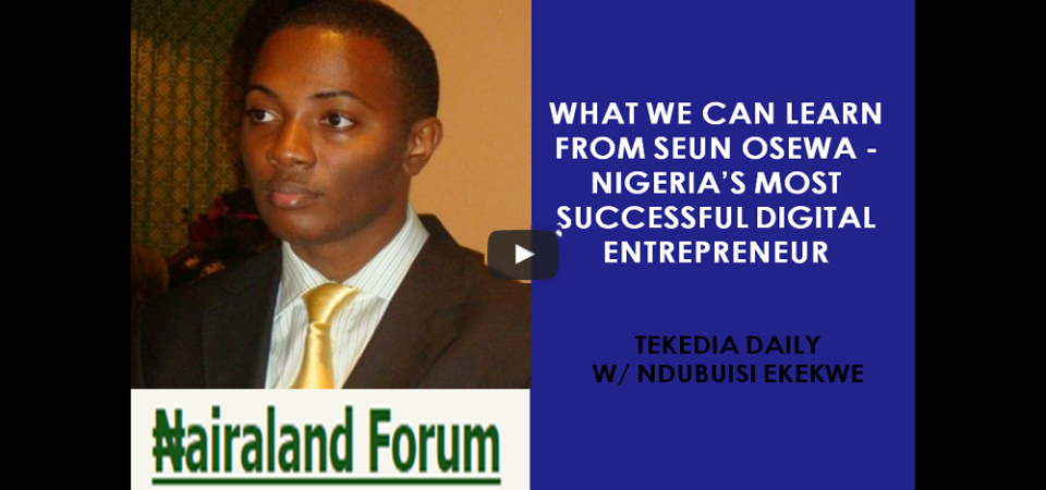 What We Can Learn From Seun Osewa – Nigeria's Most Successful Digital Entrepreneur [Video]