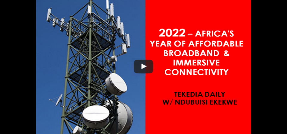 2022 – Africa's Year Of Affordable Broadband Internet And Immersive Connectivity
