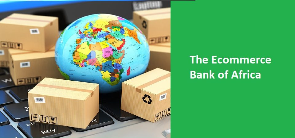 The Ecommerce Bank of Africa