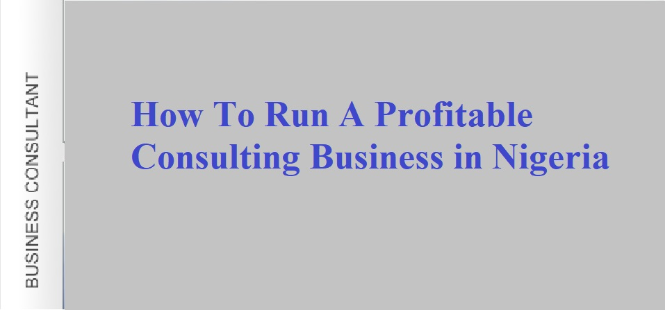 How To Run A Profitable Consulting Business in Nigeria