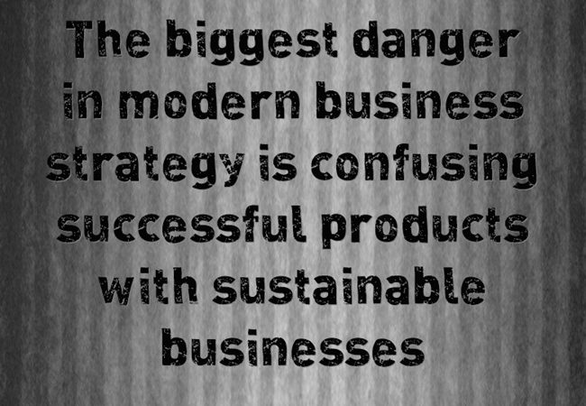 The Danger of confusing successful products with sustainable businesses