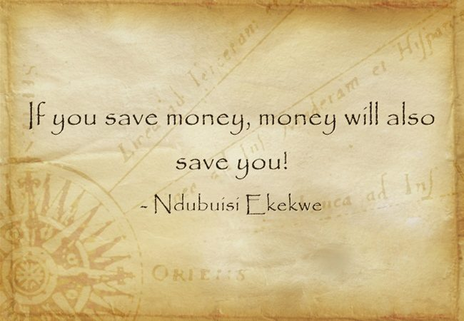 If you save money, money will also save you!