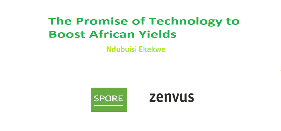 The promise of technology to boost African yields – Ndubuisi Ekekwe – CTA Spore