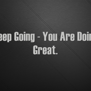 Keep Going – You Are Doing Great