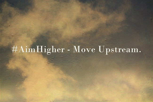 #AimHigher – Move Upstream.
