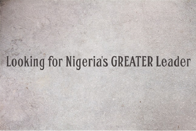 Looking for Nigeria's GREATER Leader