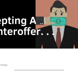 Stay or Go: Accepting a Counteroffer After You have Submitted Your Resignation Letter