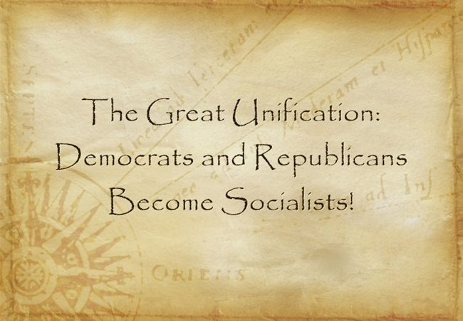 The Great Unification: Democrats and Republicans Become Socialists!