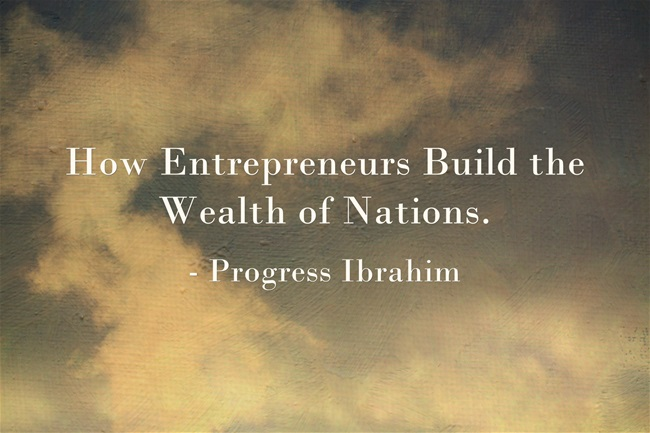 How Entrepreneurs Build the Wealth of Nations