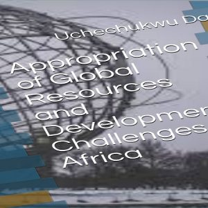 """My Book: """"Appropriation of Global Resources and Development Challenges in Africa"""""""