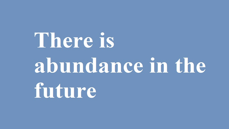 There is abundance in the future