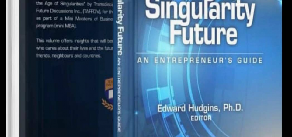 Now At Amazon: Seizing Our Singularity Future: An Entrepreneur's Guide