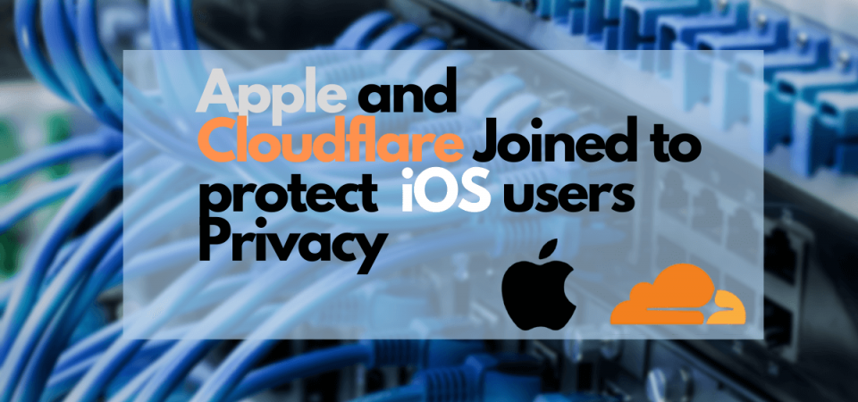Apple Partners Cloudfare to Protect User-privacy, Dares Google and Facebook