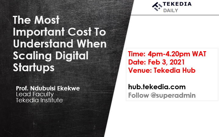 Tekedia Daily – The Most Important Cost To Understand When Scaling Digital Startups [Video]