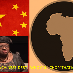 "Africa's Chinese Debt – Who Can ""Chop"" That Money?"
