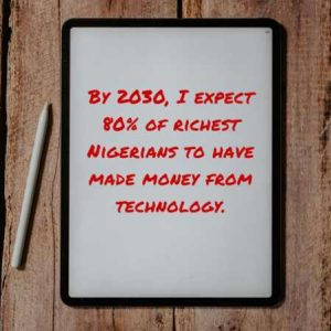 80% Of Nigeria's Richest By 2030 Will Be Tech-Made And They Will Lead Building Critical Infrastructures