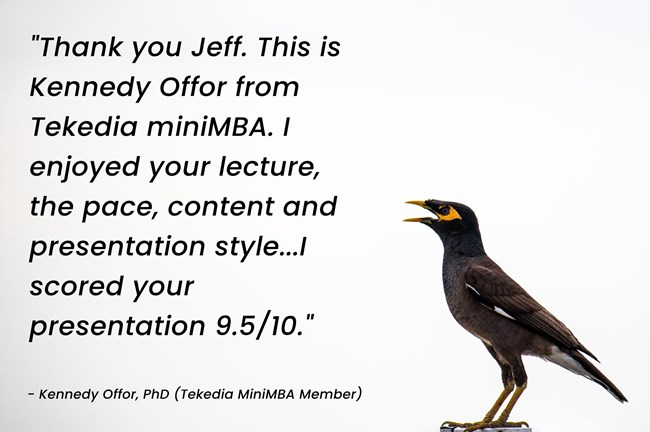"""""""Thank you Jeff…I enjoyed your lecture, the pace, content and presentation style"""" – Tekedia Mini-MBA Member"""