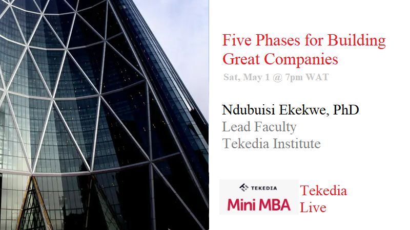 Five Phases for Building Great Companies – Tekedia Live, May 1 @7pm WAT