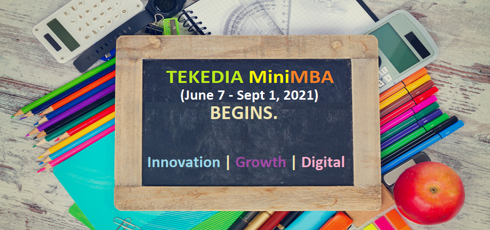 5th Edition of Tekedia Mini-MBA (June 7 – Sept 1 2021) BEGINS, Registration Continues